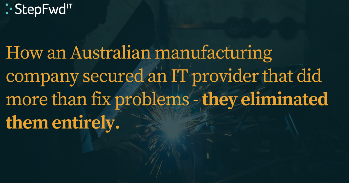 How an Australian manufacturing company secured an IT provider that did more than fix problems