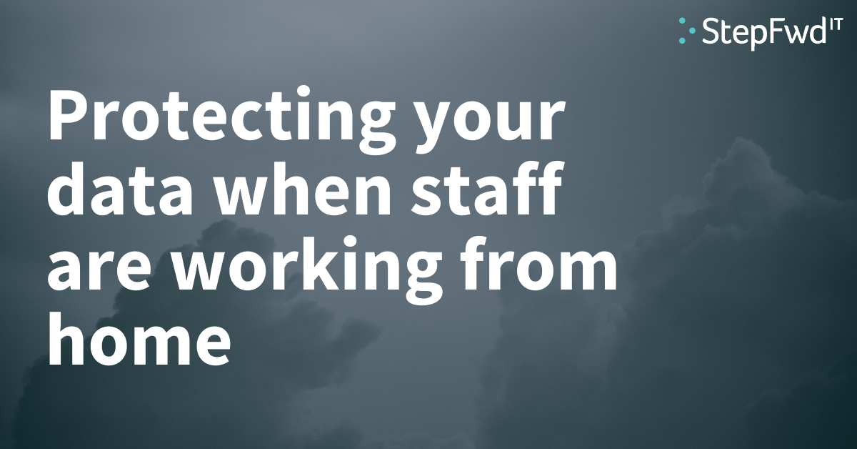 Protecting your data when staff are working from home