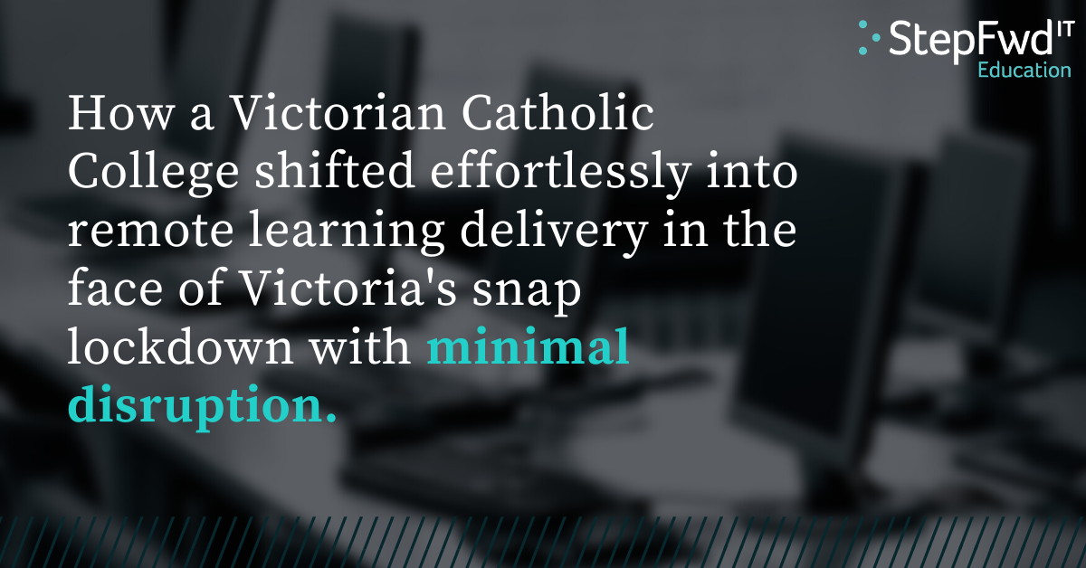 How a Victorian Catholic college shifted effortlessly into remote learning delivery in the face of Victoria's snap lockdown with minimal disruption