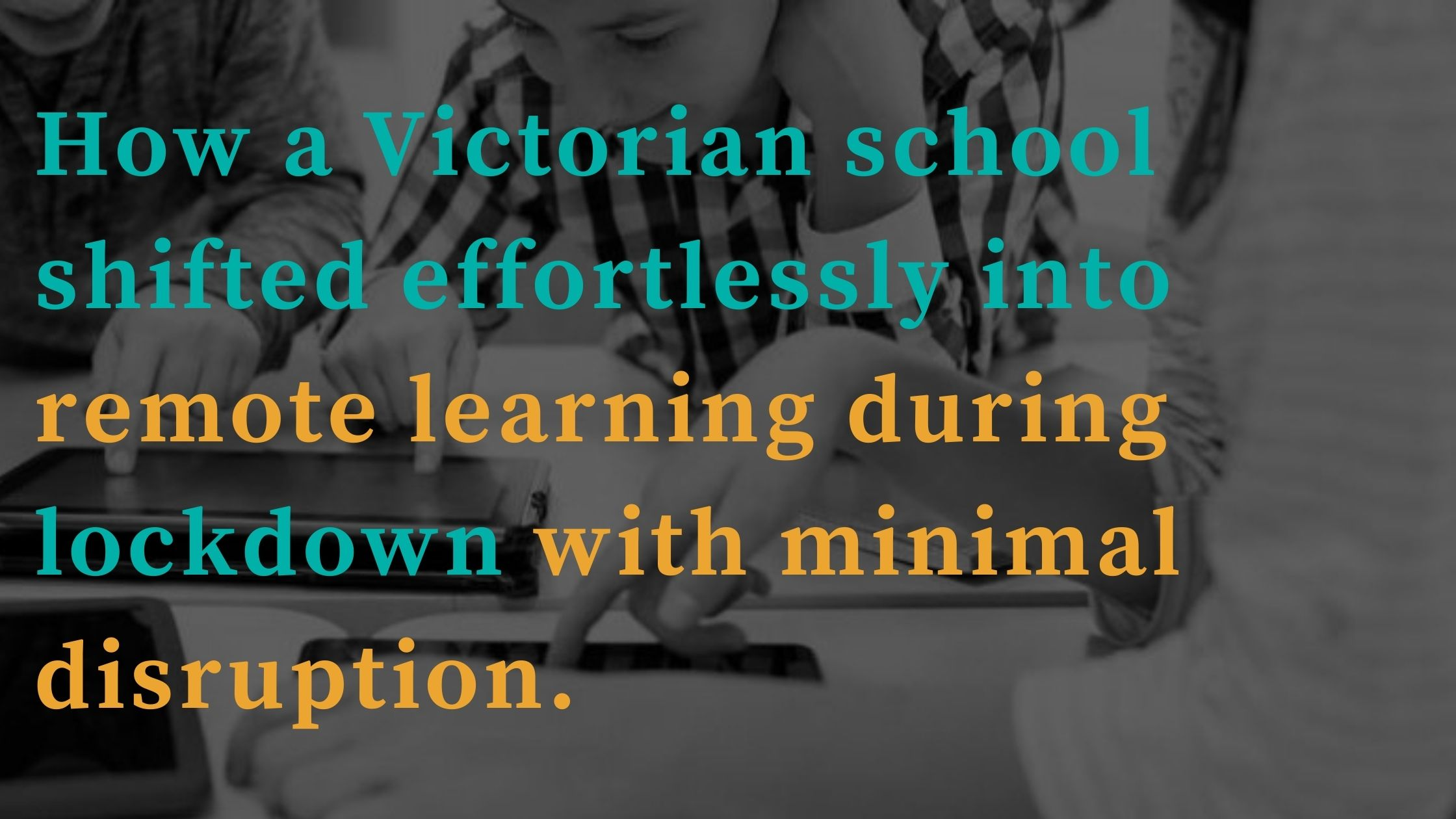 How a top Victorian college shifted  into remote learning delivery with minimal disruption during lockdown