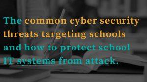 common cyber threats targeting schools